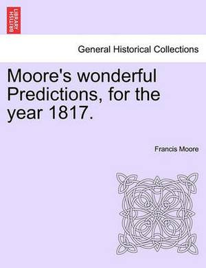 Moore's Wonderful Predictions, for the Year 1817.