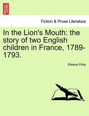 In the Lion's Mouth: The Story of Two English Children in France, 1789-1793.