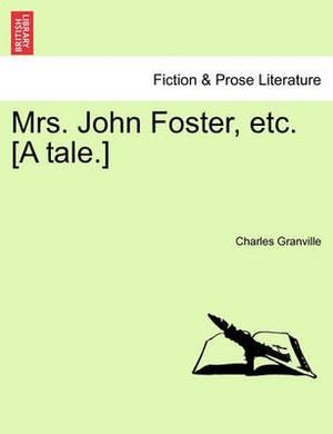 Mrs. John Foster, Etc. [A Tale.]