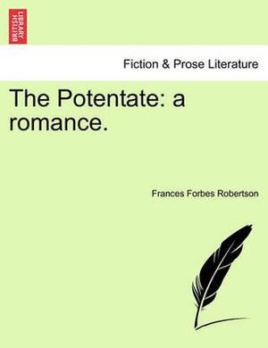 The Potentate: A Romance.