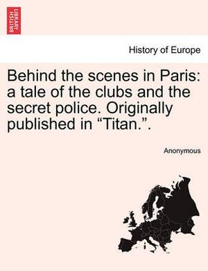 Behind the Scenes in Paris: A Tale of the Clubs and the Secret Police. Originally Published in  Titan..