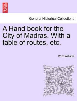 A Hand Book for the City of Madras. with a Table of Routes, Etc.