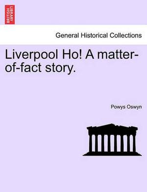 Liverpool Ho! a Matter-Of-Fact Story.