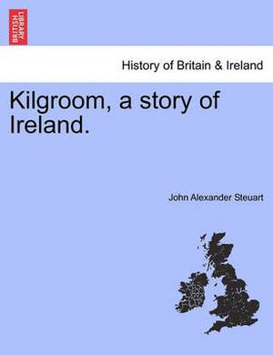 Kilgroom, a Story of Ireland.