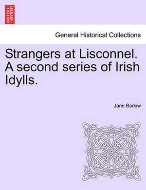 Strangers at Lisconnel. a Second Series of Irish Idylls.