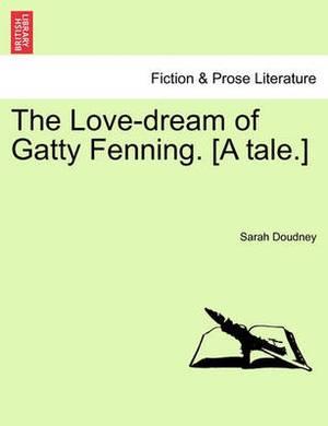 The Love-Dream of Gatty Fenning. [A Tale.]
