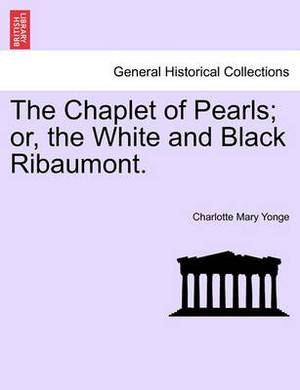 The Chaplet of Pearls; Or, the White and Black Ribaumont. Vol. II