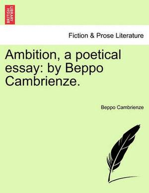 Ambition, a Poetical Essay: By Beppo Cambrienze.