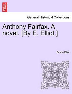 Anthony Fairfax. a Novel. [By E. Elliot.]