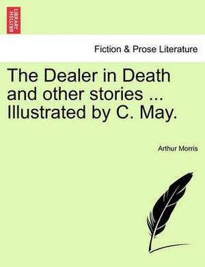The Dealer in Death and Other Stories ... Illustrated by C. May.