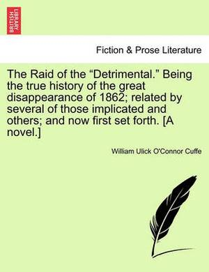 The Raid of the  Detrimental.  Being the True History of the Great Disappearance of 1862; Related by Several of Those Implicated and Others; And Now First Set Forth. [A Novel.]