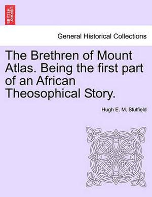 The Brethren of Mount Atlas. Being the First Part of an African Theosophical Story.