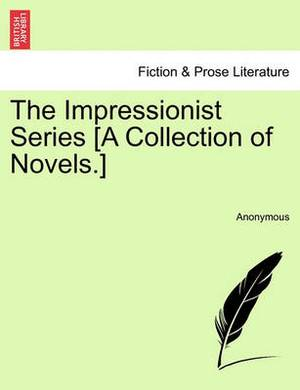 The Impressionist Series [A Collection of Novels.]