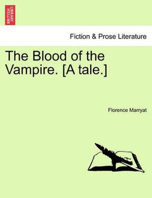 The Blood of the Vampire. [A Tale.]