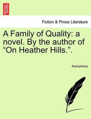 A Family of Quality: A Novel. by the Author of  On Heather Hills..