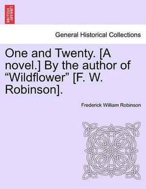 One and Twenty. [A Novel.] by the Author of  Wildflower  [F. W. Robinson].