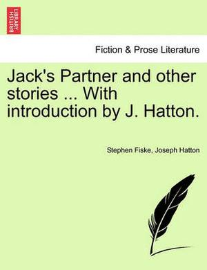 Jack's Partner and Other Stories ... with Introduction by J. Hatton.