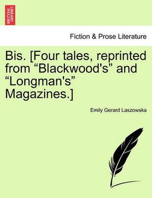 Bis. [Four Tales, Reprinted from  Blackwood's  and  Longman's  Magazines.]