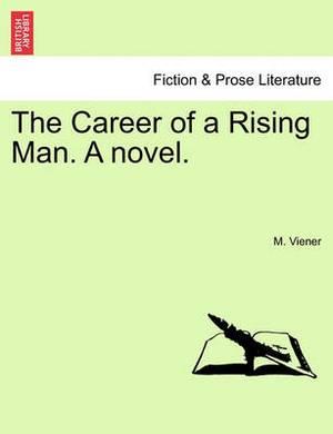 The Career of a Rising Man. a Novel.