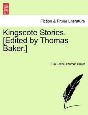 Kingscote Stories. [Edited by Thomas Baker.]
