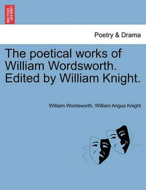 The Poetical Works of William Wordsworth. Edited by William Knight.