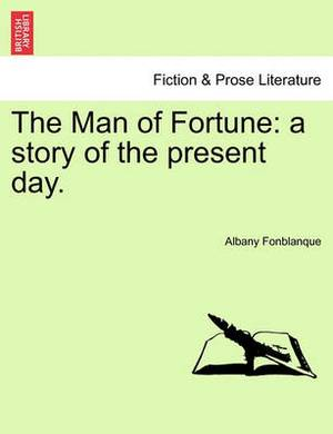 The Man of Fortune: A Story of the Present Day.