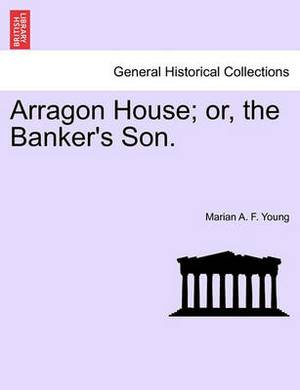 Arragon House; Or, the Banker's Son.