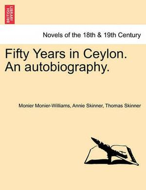 Fifty Years in Ceylon. an Autobiography.