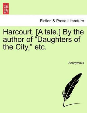 Harcourt. [A Tale.] by the Author of  Daughters of the City,  Etc.