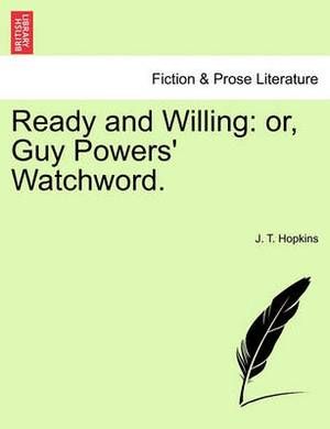 Ready and Willing: Or, Guy Powers' Watchword.