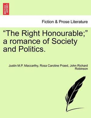 The Right Honourable; A Romance of Society and Politics.