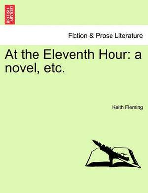 At the Eleventh Hour: A Novel, Etc.