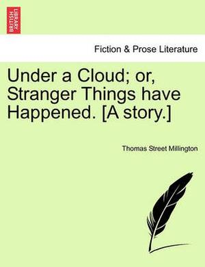 Under a Cloud; Or, Stranger Things Have Happened. [A Story.]