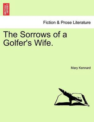 The Sorrows of a Golfer's Wife.