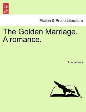 The Golden Marriage. a Romance.