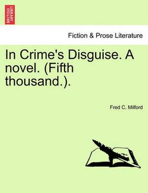 In Crime's Disguise. a Novel. (Fifth Thousand.).
