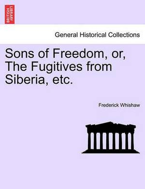 Sons of Freedom, Or, the Fugitives from Siberia, Etc.