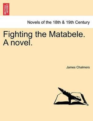 Fighting the Matabele. a Novel.