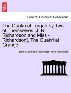 The Quakri at Lurgan by Two of Themselves [J. N. Richardson and Miss - Richardson]. the Quakri at Grange.