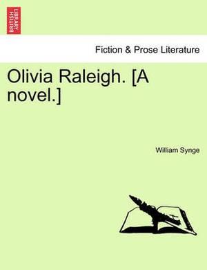 Olivia Raleigh. [A Novel.]