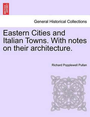 Eastern Cities and Italian Towns. with Notes on Their Architecture.