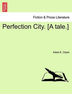 Perfection City. [A Tale.]