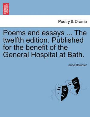 Poems and Essays ... the Twelfth Edition. Published for the Benefit of the General Hospital at Bath.