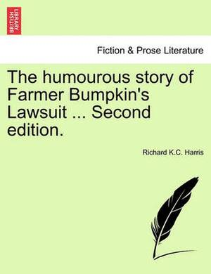 The Humourous Story of Farmer Bumpkin's Lawsuit ... Second Edition.