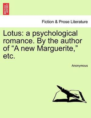 Lotus: A Psychological Romance. by the Author of  A New Marguerite,  Etc.