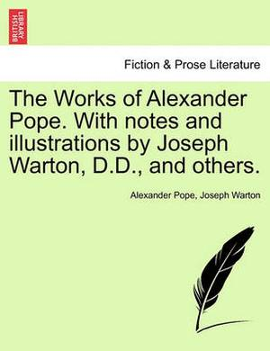 The Works of Alexander Pope. with Notes and Illustrations by Joseph Warton, D.D., and Others.