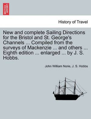 New and Complete Sailing Directions for the Bristol and St. George's Channels ... Compiled from the Surveys of MacKenzie ... and Others ... Eighth Edition ... Enlarged ... by J. S. Hobbs.