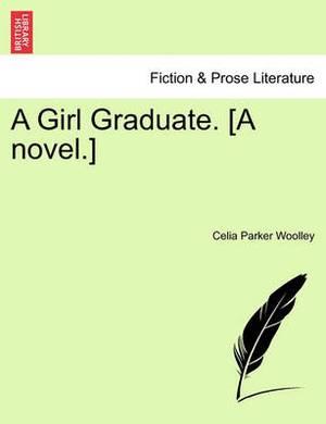 A Girl Graduate. [A Novel.]