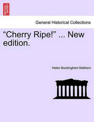 Cherry Ripe! ... New Edition.