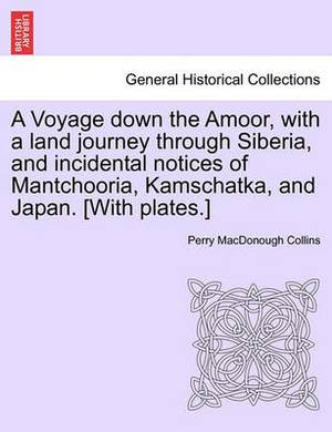 A Voyage Down the Amoor, with a Land Journey Through Siberia, and Incidental Notices of Mantchooria, Kamschatka, and Japan. [With Plates.]